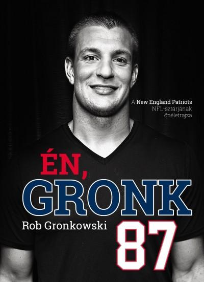 Rob Gronkowski - Bálint Mátyás  (Szerk.) - Én, Gronk
