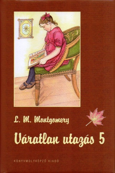 Lucy Maud Montgomery - Váratlan utazás 5.