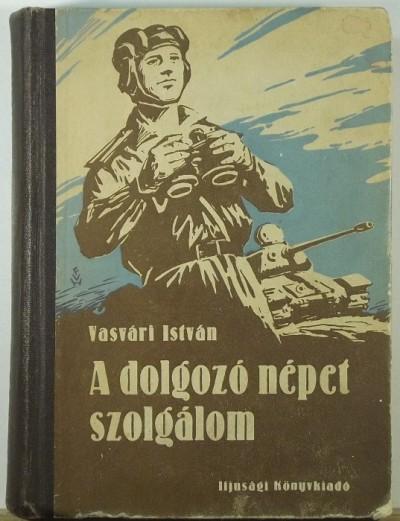 Vasvári István - A dolgozó népet szolgálom