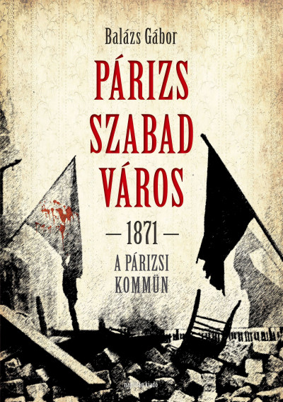 Balázs Gábor - Párizs szabad város 1871