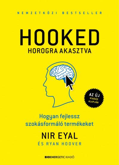 Nir Eyal - Ryan Hoover - HOOKED - Horogra akasztva