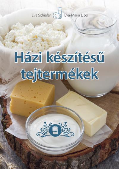 Eva Maria Lipp - Eva Schiefer - Házi készítésű tejtermékek