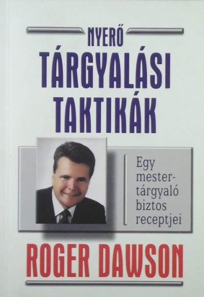 Roger Dawson - Nyerő tárgyalási taktikák