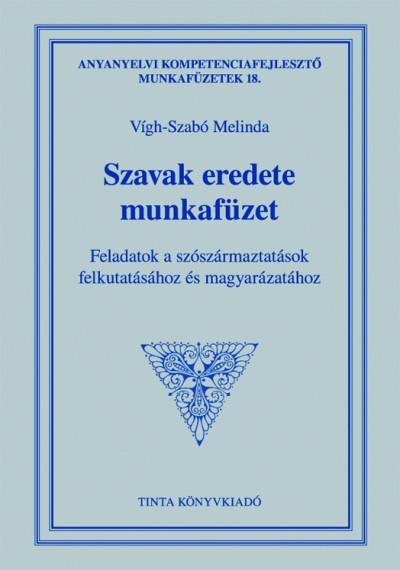 Vígh-Szabó Melinda  (Szerk.) - Szavak eredete munkafüzet
