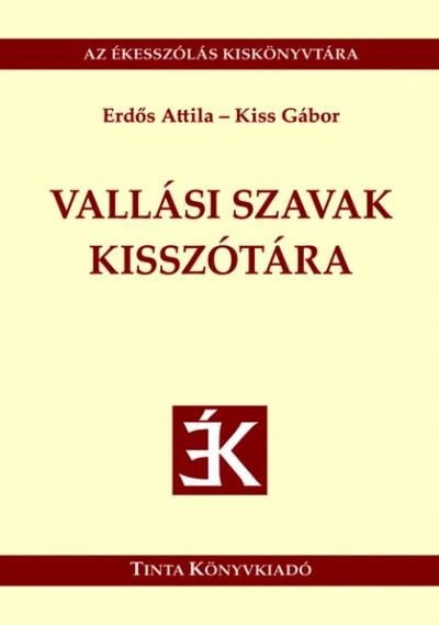 Erdős Attila - Kiss Gábor - Vallási szavak kisszótára