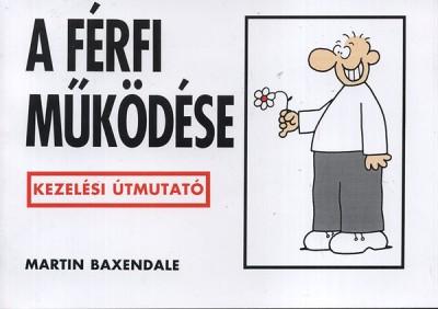Martin Baxendale - Gábor Anikó  (Szerk.) - A férfi működése
