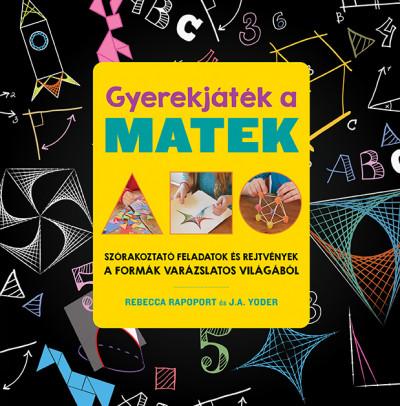 Rebecca Rapoport - J. A. Yoder - Gyerekjáték a matek