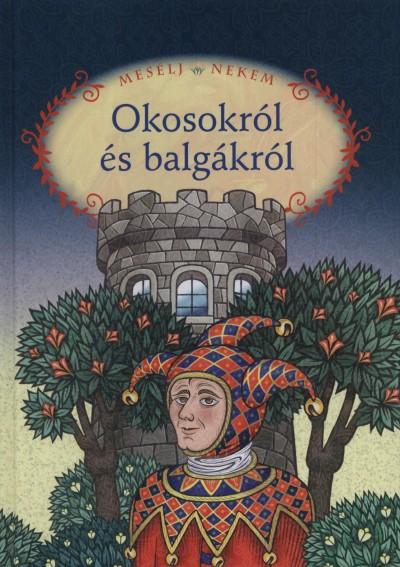 Luzsi Margó  (Összeáll.) - Mesélj nekem okosokról és balgákról