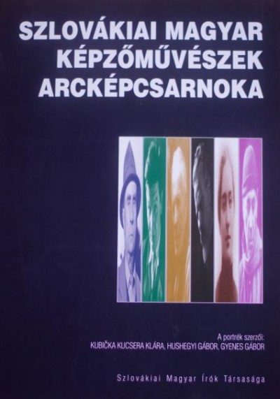 Gyenes Gábor - Hushegyi Gábor - Szlovákiai magyar képzőművészek arcképcsarnoka