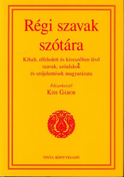 Kiss Gábor  (Szerk.) - Régi szavak szótára