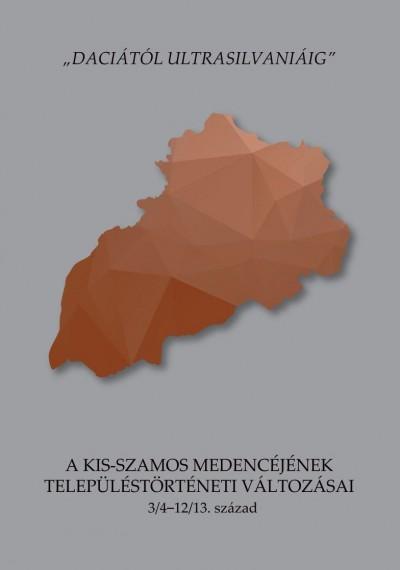 - Daciától Ultrasilvaniáig - A Kis-Szamos medencéjének településtörténeti változásai