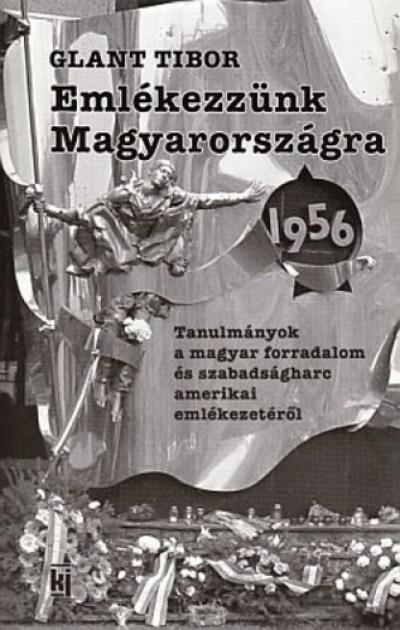 Glant Tibor - Emlékezzünk Magyarországra 1956