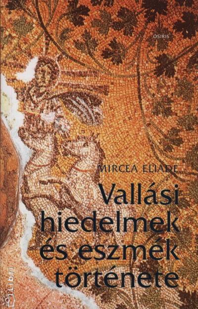 Mircea Eliade - Vallási hiedelmek és eszmék története