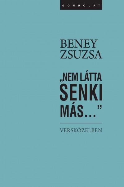 """Beney Zsuzsa - Daróczi Anikó  (Szerk.) - Szűcs Teri  (Szerk.) - """"Nem látta senki más..."""""""