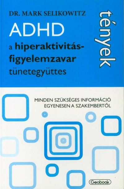 Mark Selikowitz - ADHD a hiperaktivitás-figyelemzavar tünetegyüttes