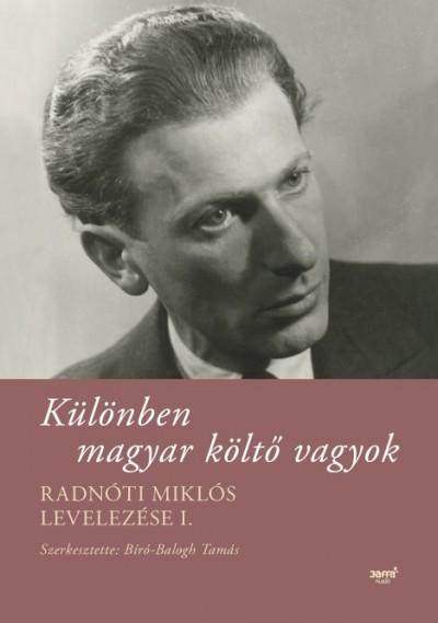 Radnóti Miklós - Bíró-Balogh Tamás  (Szerk.) - Különben magyar költő vagyok