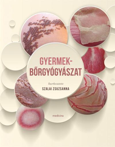 Szalai Zsuzsanna  (Szerk.) - Gyermekbőrgyógyászat