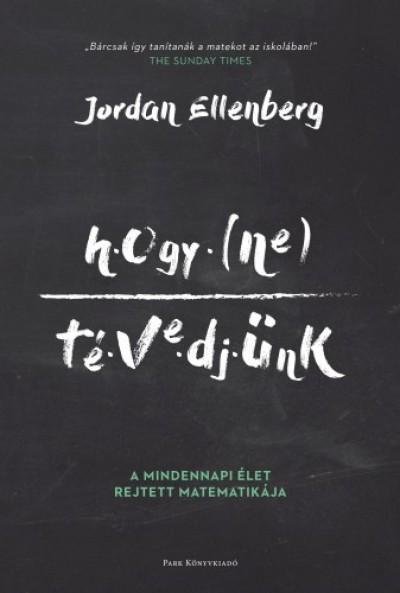 Ellenberg Jordan - Hogy ne tévedjünk - A mindennapi élet rejtett matematikája