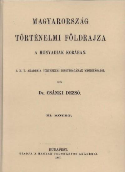 Dr. Csánki Dezső - Magyarország történelmi földrajza a Hunyadiak korában III.
