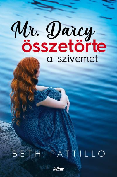 Beth Pattillo - Mr. Darcy összetörte a szívemet