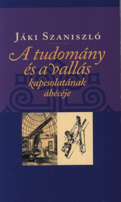Jáki Szaniszló - A tudomány és vallás kapcsolatának ábécéje