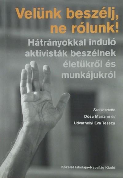 Dósa Mariann  (Szerk.) - Udvarhelyi Éva Tessza  (Szerk.) - Velünk beszélj, ne rólunk!