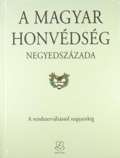 Földesi Ferenc  (Szerk.) - Isaszegi János  (Szerk.) - Kiss Zoltán  (Szerk.) - A Magyar Honvédség negyedszázada