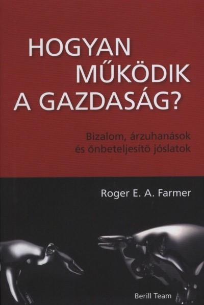 Roger E.A. Farmer - Hogyan működik a gazdaság?