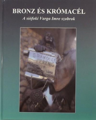 Gáti Kornél - Mizerák Beáta  (Szerk.) - Bronz és krómacél