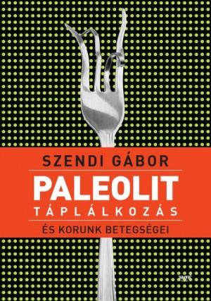 Szendi G�bor - Paleolit t�pl�lkoz�s �s korunk betegs�gei