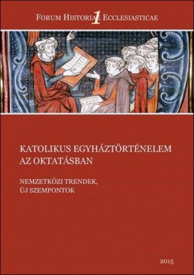 Gőzsy Zoltán  (Szerk.) - Katolikus egyháztörténelem az oktatásban