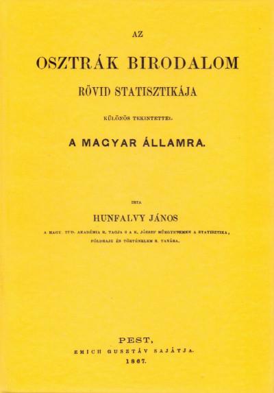 Hunfalvy János - Az Osztrák Birodalom rövid statisztikája különös tekintettel a magyar államra