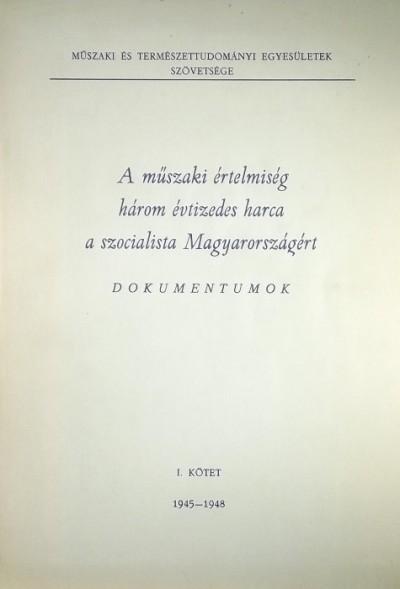 Dr. Németh József  (Összeáll.) - A műszaki értelmiség három évtizedes harca a szocialista Magyarországért I.