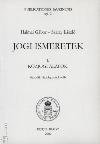 Halmai Gábor - Dr. Szalay László - Jogi ismeretek I. - Közjogi alapok