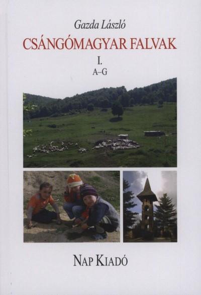 Gazda László - Csángómagyar falvak I. - A-G-ig