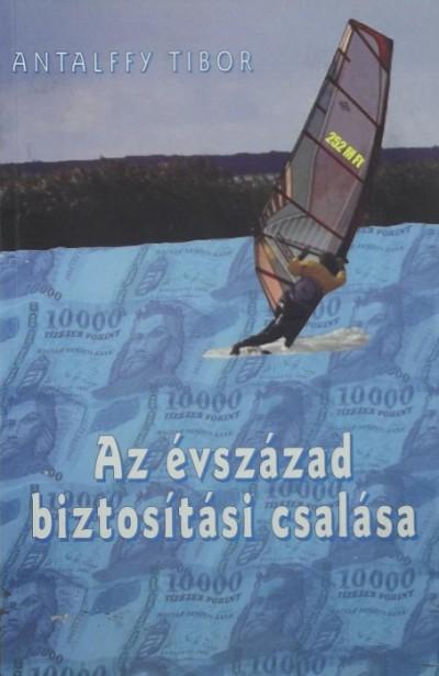 Antalffy Tibor - Az évszázad biztosítási csalása