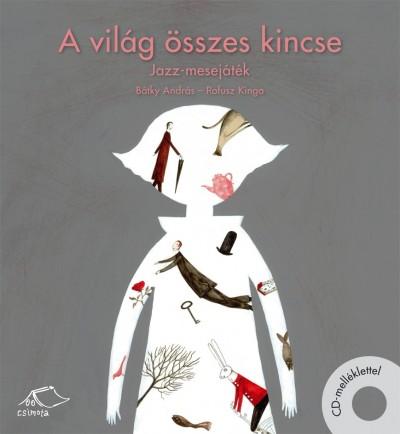 Bátky András - Rofusz Kinga - A világ összes kincse