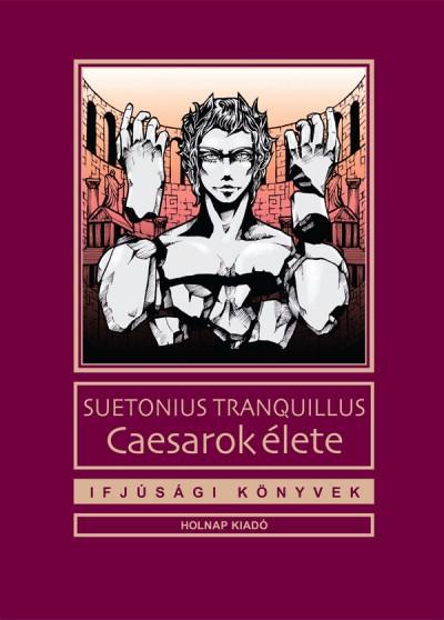 Suetonius Tranquillus - Fülöp József  (Szerk.) - Caesarok élete