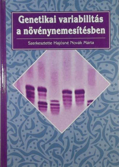 Hajósné Novák Márta  (Szerk.) - Genetikai variabilitás a növénynemesítésben