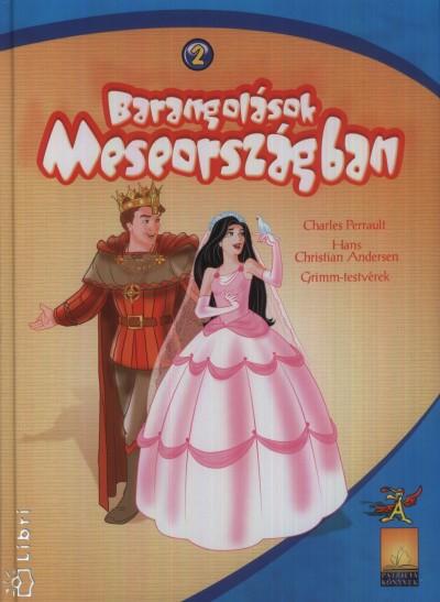 Hans Christian Andersen - Carl Wilhelm Grimm - Jacob Grimm - Charles Perrault - Barangolások Meseországban 2.