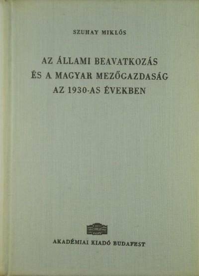 Szuhay Miklós - Az állami beavatkozás és a magyar mezőgazdaság az 1930-as években