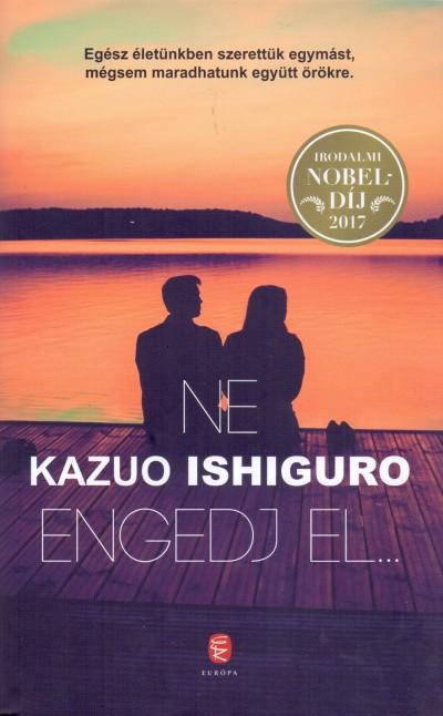 Kazuo Ishiguro - Ne engedj el...