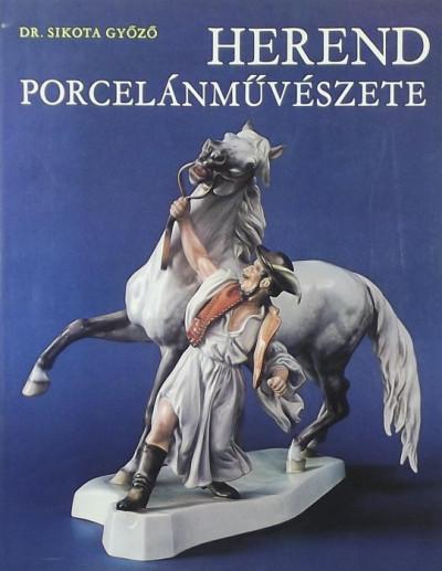 Dr. Sikota Győző - Herend porcelánművészete