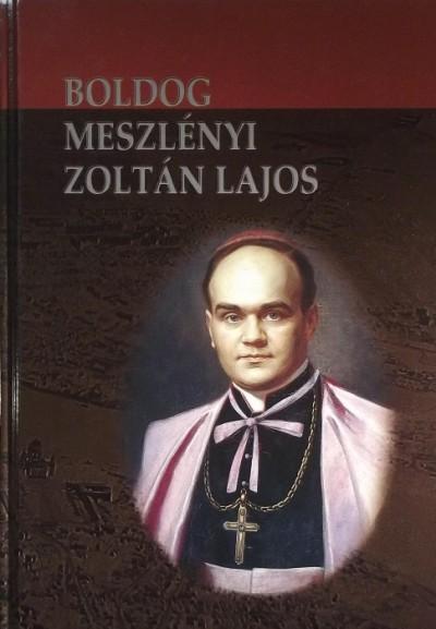 - Boldog Meszelényi Zoltán Lajos püspök élete és halála