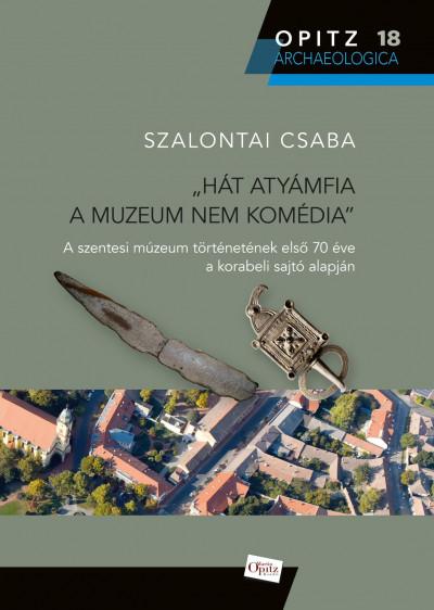 Szalontai Csaba - Hát atyámfia a muzeum nem komédia