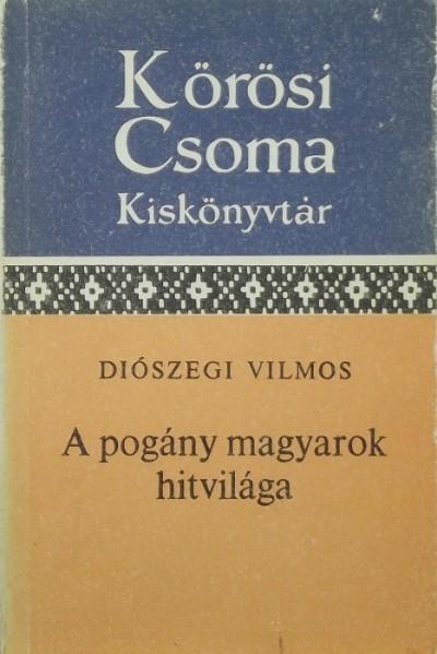 Diószegi Vilmos - A pogány magyarok hitvilága