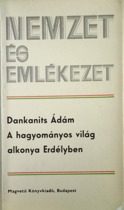 Dankanits Ádám - A hagyományos világ alkonya Erdélyben
