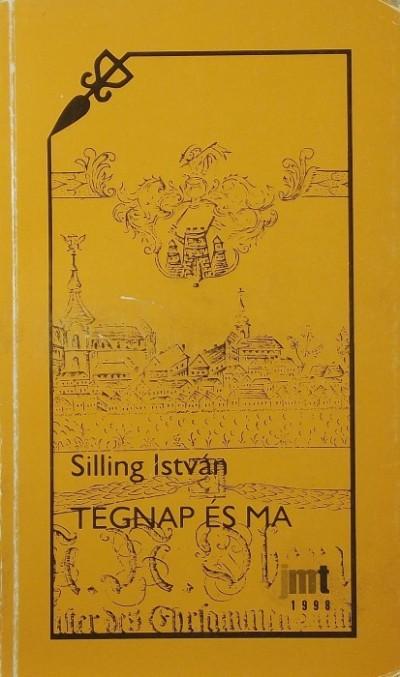 Silling István - Tegnap és ma