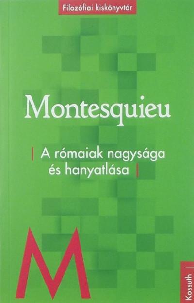 Charles-Louis De Secondat Montesquieu - A rómaiak nagysága és hanyatlása