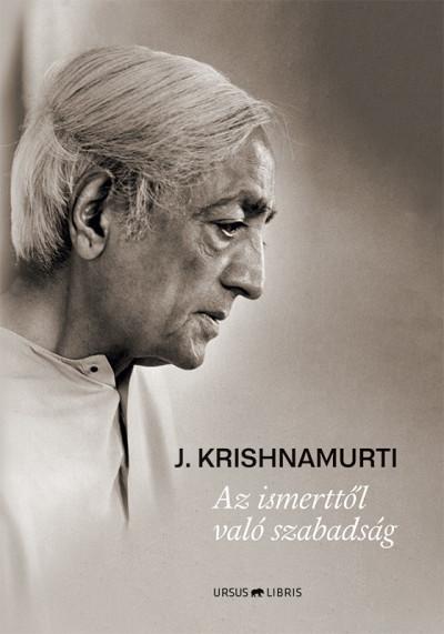 Jiddu Krishnamurti - Az ismerttől való szabadság
